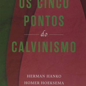 Os cinco pontos do Calvinismo (Herman Hanko – Homer Hoeksema – Gise J. Van Baren)