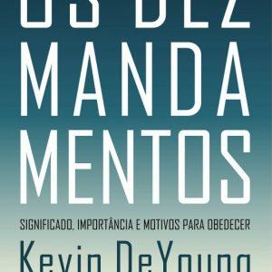 Os dez mandamentos (Kevin DeYoung)