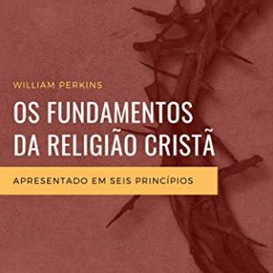 Os fundamentos da religião cristã (William Perkins)