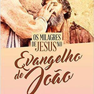 Os milagres de Jesus no evangelho de João (Augustus Nicodemus Lopes)
