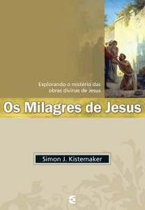Os milagres de Jesus (Simon Kistemaker)
