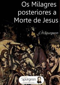 Os milagres posteriores à morte de Jesus (Charles Spurgeon)