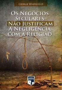 Os negócios seculares não justificam a negligência com a religião (George Whitefield)