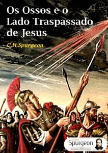 Os ossos e o lado traspassado de Jesus (Charles Spurgeon)