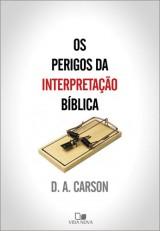 Os perigos da Interpretação da Bíblia (D. A. Carson)