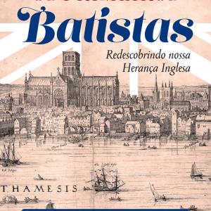 Os primeiros batistas (Michael Haykin)