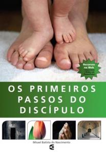 Os primeiros passos do discípulo (Misael Batista do Nascimento)