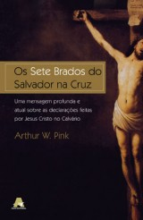 Os sete brados do Salvador na cruz (A. W. Pink)