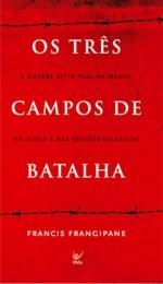 Os três Campos de Batalha (Francis Frangipane)