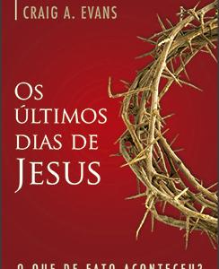 Os últimos dias de Jesus (N. T. Wright – Craig A. Evans)