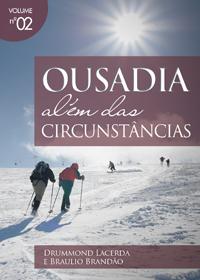 Ousadia Além das Circunstâncias (Braulio Brandão – Drummond Lacerda)