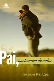 Pai, um homem de valor (Hernandes Dias Lopes)