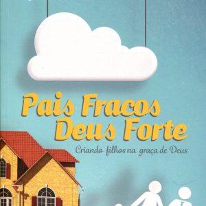Pais fracos, Deus forte (Elyse Fitzpatrick – Jessica Thompson)