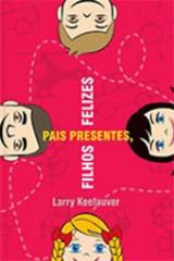 Pais presentes, filhos felizes (Larry Keefauver)
