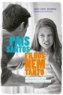 Pais santos, filhos nem tanto (Carlos Catito Grzybowski)