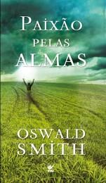 Paixão Pelas Almas (Oswald Smith)