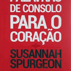 Palavras de consolo para o coração (Susannah Spurgeon)