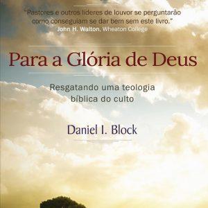 Para a glória de Deus (Daniel I. Block)