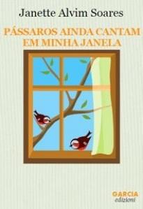 Pássaros ainda cantam em minha janela (Janete Alvim Soares)