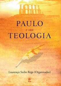 Paulo e sua Teologia (Lourenço Stelio Rega)
