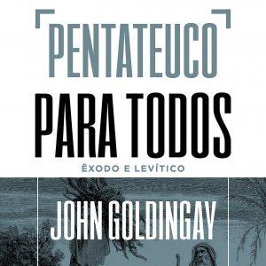 Pentateuco para todos: Êxodo e Levítico (John Goldingay)