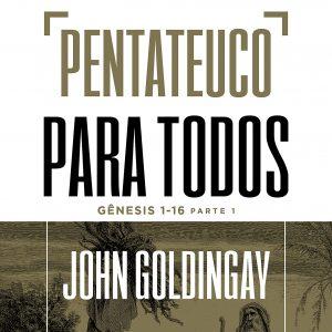 Pentateuco para todos: Gênesis 1-16 – Parte 1 (John Goldingay)