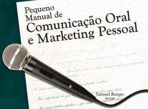 Pequeno Manual de Comunicação Oral e Marketing Pessoal (Samuel Borges)