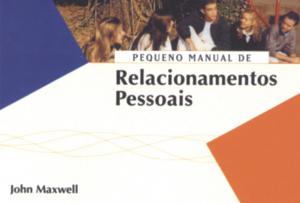 Pequeno Manual de Relacionamentos Pessoais (John C. Maxwell)