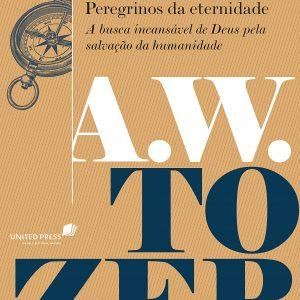 Peregrinos da eternidade (A. W. Tozer)