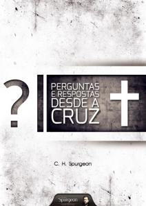 Perguntas e respostas desde a cruz (Charles H. Spurgeon)