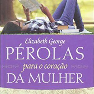 Perolas para coração da mulher (Elizabeth George)