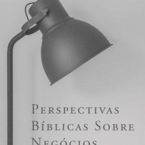 Perspectivas bíblicas sobre negócios (Charles Colson – Peter Lillback – Wayne Grudem – Philip Ryken)