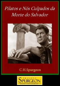 Pilatos e nós Culpados da Morte do Salvador (Charles Haddon Spurgeon)