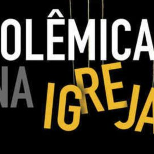 Polêmicas na igreja (Augustus Nicodemus Lopes)