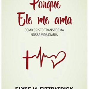 Porque Ele me ama (Elyse Fitzpatrick)