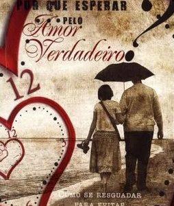 Por que esperar pelo amor verdadeiro? (Josh McDowell)