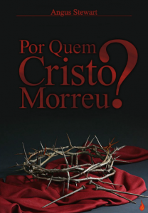 Por quem Cristo morreu? (Angus Stewart)
