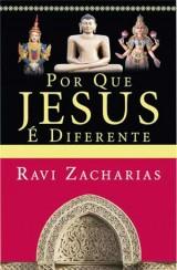 Por que Jesus é diferente  (Ravi Zacharias)