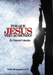 Porque Jesus Veio ao Mundo? (Márcio Valadão)