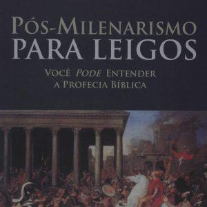 Pós-milenarismo para leigos (Kenneth L. Gentry)