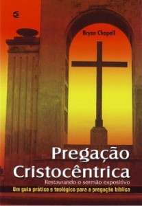 Pregação Cristocêntrica (Bryan Chapell)