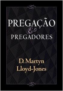 Pregação e Pregadores (D. Martyn Lloyd-Jones)