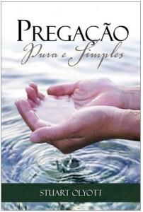 Pregação Pura e Simples (Stuart Olyott)