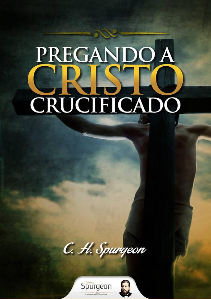 Livro Pregando a Cristo crucificado (Charles H. Spurgeon