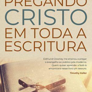 Pregando Cristo em toda a Escritura (Edmund P. Clowney)