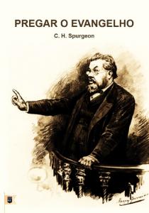Pregar o Evangelho (Charles Haddon Spurgeon)