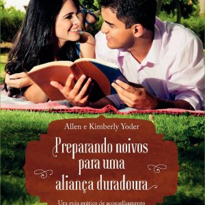 Preparando noivos para uma aliança duradoura (Allen Yoder – Kimberly Yoder)
