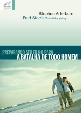 Preparando seu filho para a batalha de todo homem (Stephen Arterburn e Fred Stoeker)