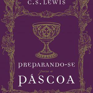 Preparando-se para a Páscoa (C.S. Lewis)