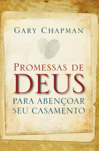 Promessas de Deus para abençoar seu casamento (Gary Chapman)